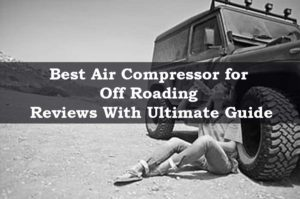 Best Air Compressor For Off Roading