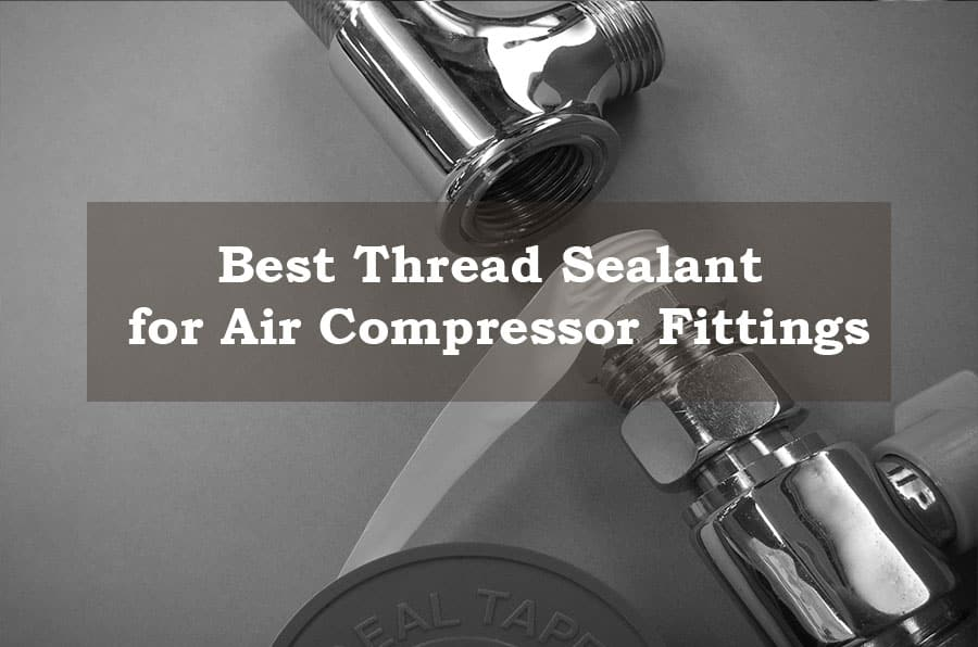 Best thread sealant for air compressor fittings