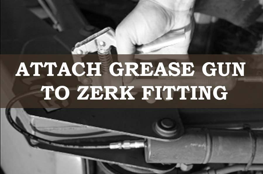 Attaching Grease Gun To Zerk Fitting