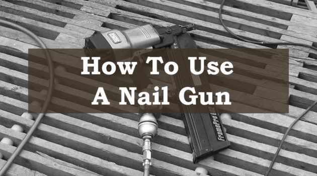 How To Use A Nail Gun