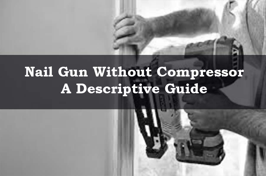 Using a nail gun without compressor