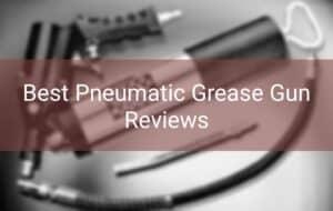 Best Pneumatic Grease Gun